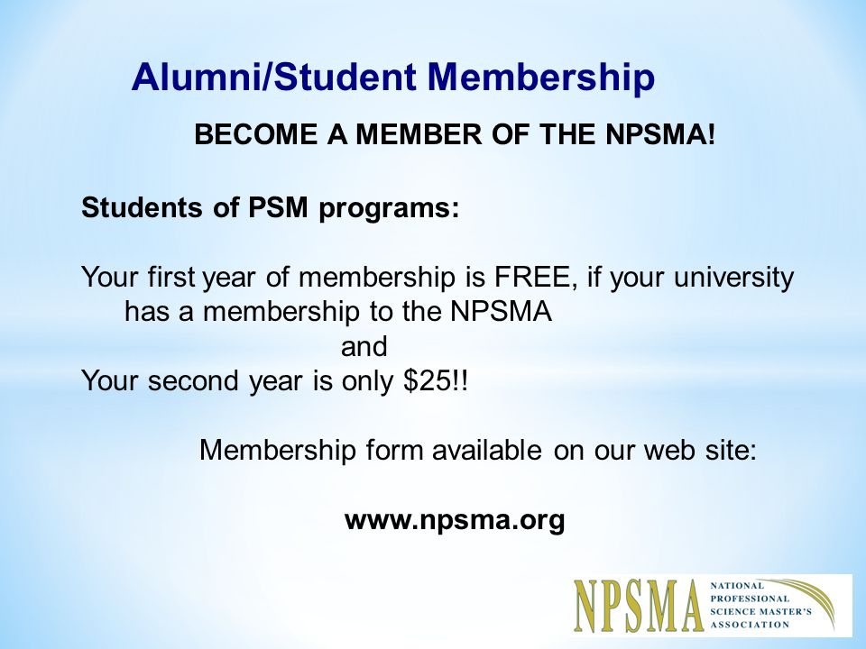 Alumni/Student Membership BECOME A MEMBER OF THE NPSMA.