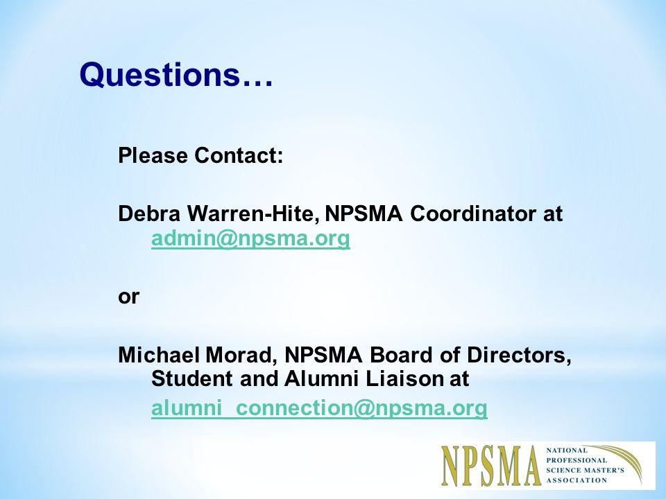 Questions… Please Contact: Debra Warren-Hite, NPSMA Coordinator at admin@npsma.org admin@npsma.org or Michael Morad, NPSMA Board of Directors, Student and Alumni Liaison at alumni_connection@npsma.org