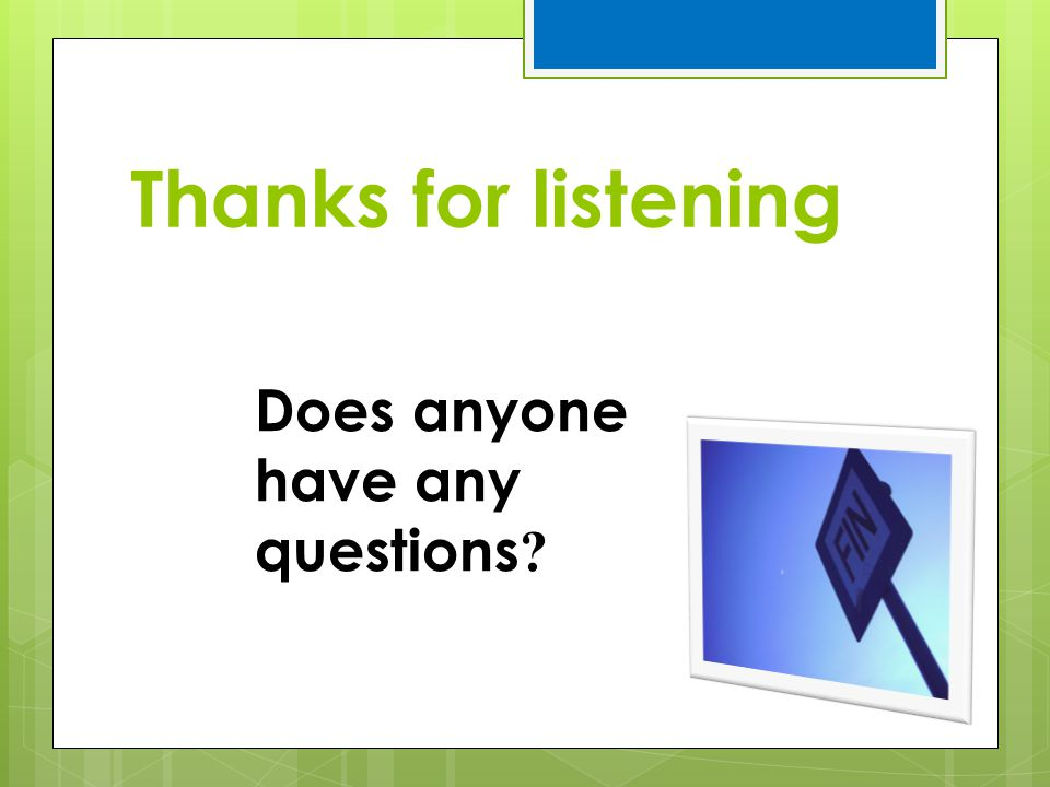 Thanks for listening Does anyone have any questions ?