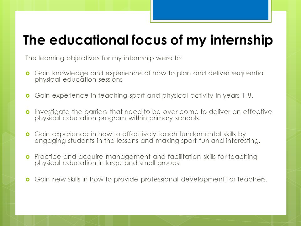 The educational focus of my internship The learning objectives for my internship were to:  Gain knowledge and experience of how to plan and deliver s