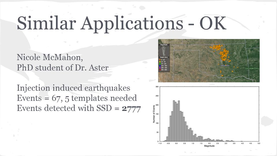 Similar Applications - OK Nicole McMahon, PhD student of Dr. Aster Injection induced earthquakes Events = 67, 5 templates needed Events detected with