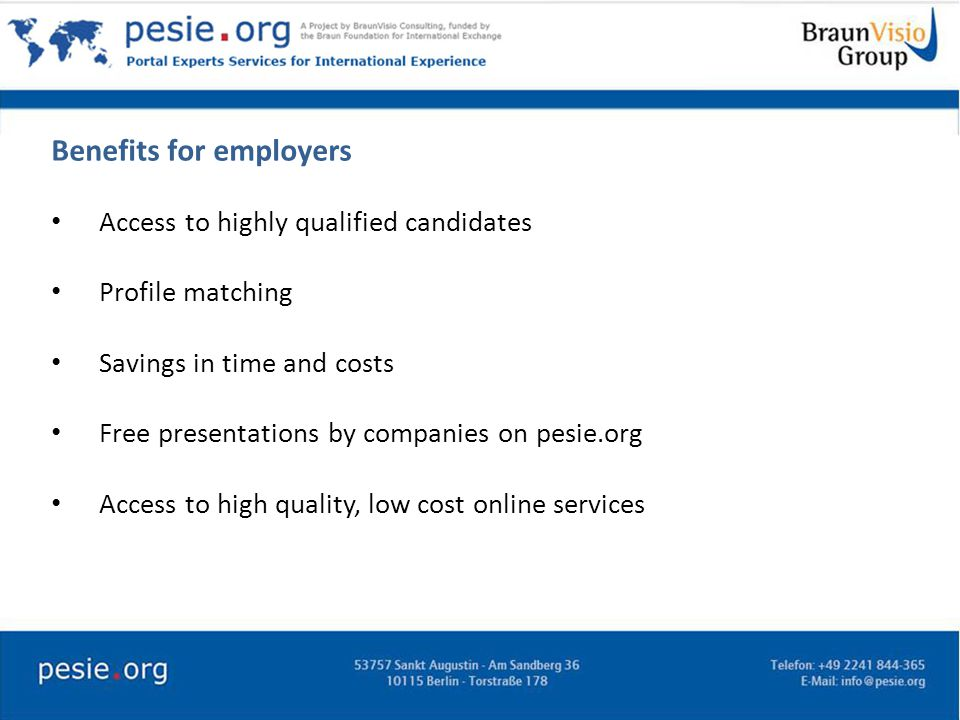 Benefits for employers Access to highly qualified candidates Profile matching Savings in time and costs Free presentations by companies on pesie.org Access to high quality, low cost online services