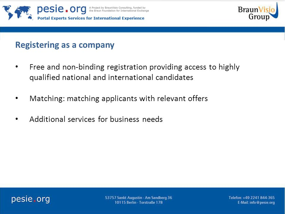 Registering as a company Free and non-binding registration providing access to highly qualified national and international candidates Matching: matching applicants with relevant offers Additional services for business needs