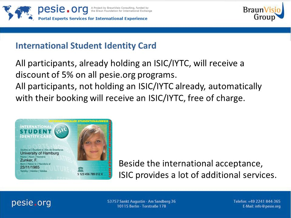 International Student Identity Card All participants, already holding an ISIC/IYTC, will receive a discount of 5% on all pesie.org programs. All parti