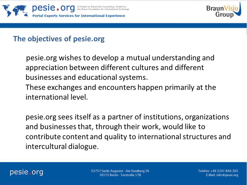 The objectives of pesie.org pesie.org wishes to develop a mutual understanding and appreciation between different cultures and different businesses and educational systems.