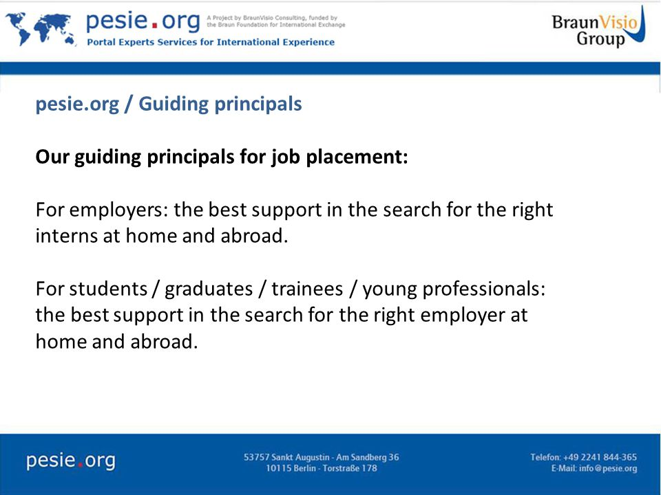pesie.org / Guiding principals Our guiding principals for job placement: For employers: the best support in the search for the right interns at home and abroad.