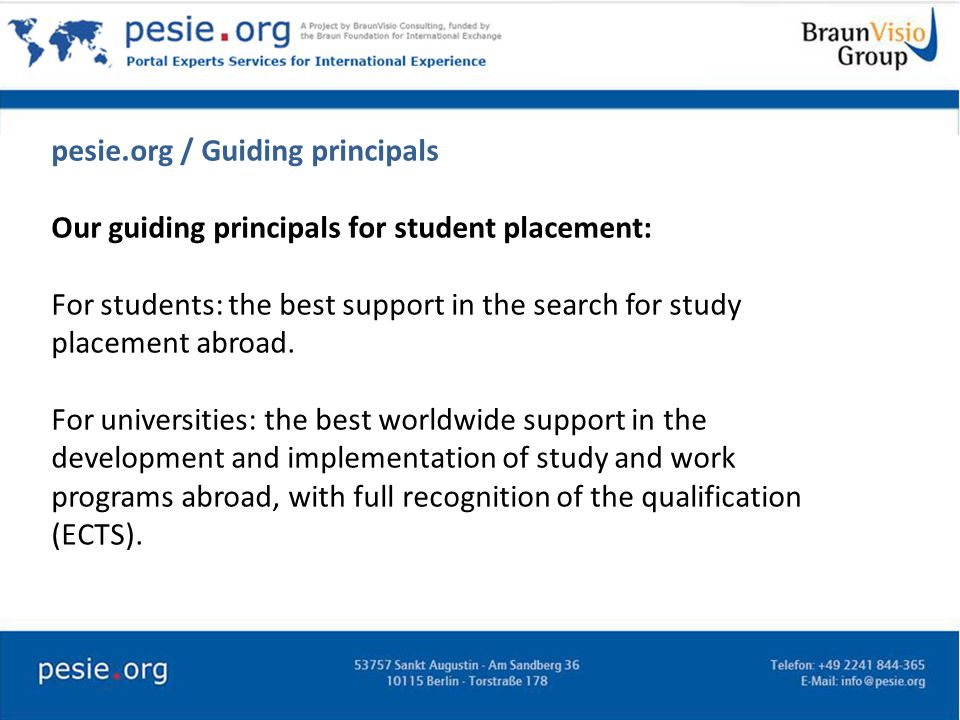 pesie.org / Guiding principals Our guiding principals for student placement: For students: the best support in the search for study placement abroad.