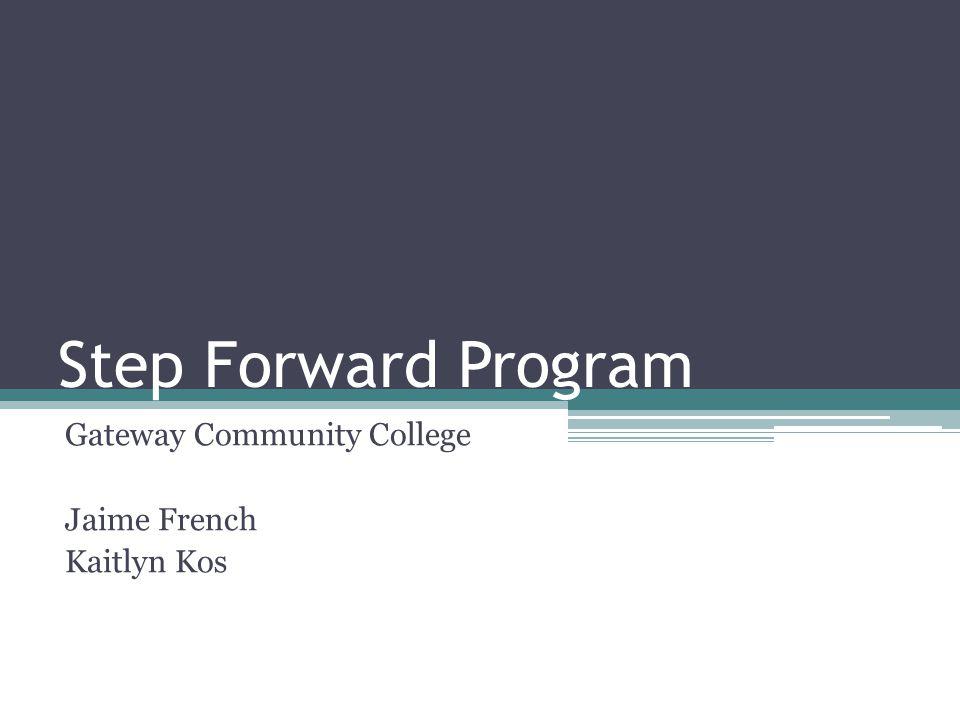 Step Forward Program Gateway Community College Jaime French Kaitlyn Kos