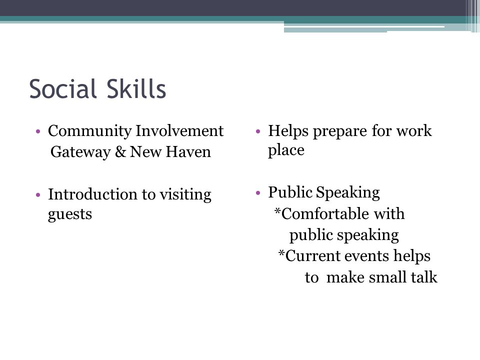 Social Skills Community Involvement Gateway & New Haven Introduction to visiting guests Helps prepare for work place Public Speaking *Comfortable with