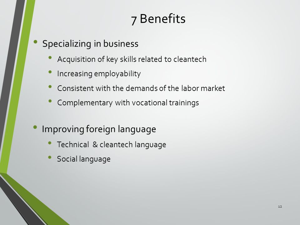 7 Benefits Specializing in business Acquisition of key skills related to cleantech Increasing employability Consistent with the demands of the labor m
