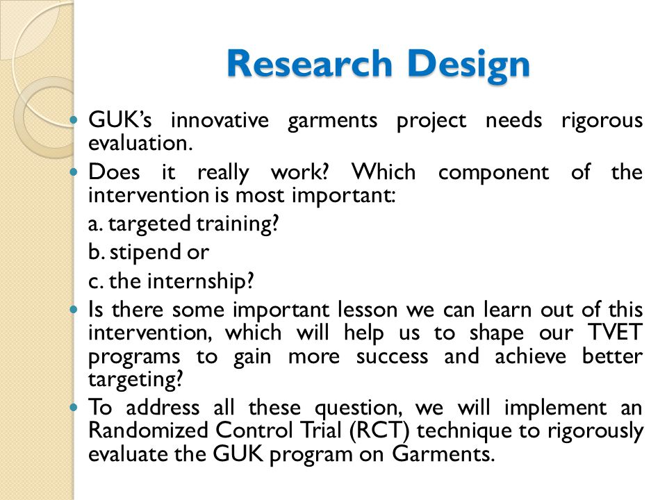Research Design GUK's innovative garments project needs rigorous evaluation.