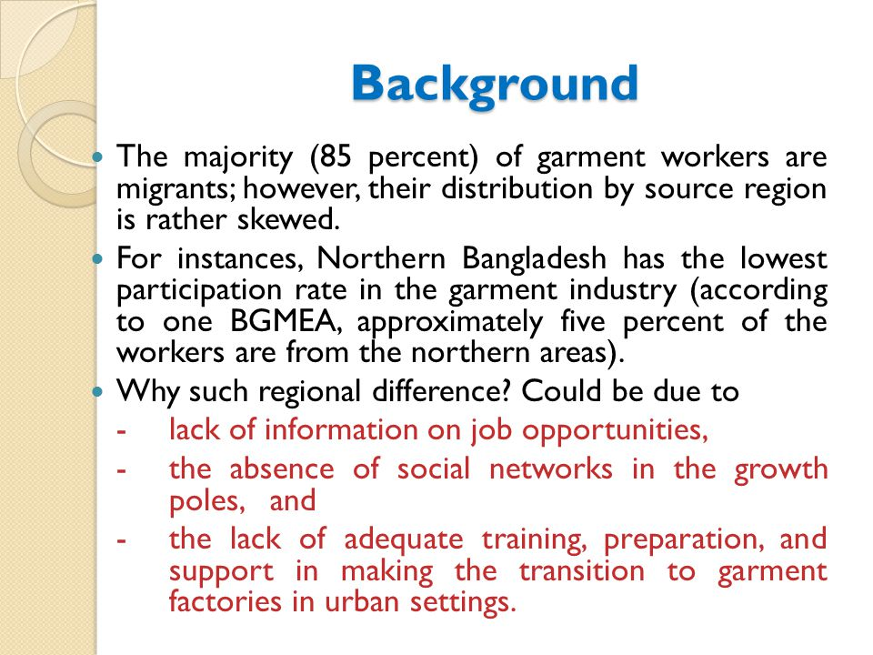 Background The majority (85 percent) of garment workers are migrants; however, their distribution by source region is rather skewed.