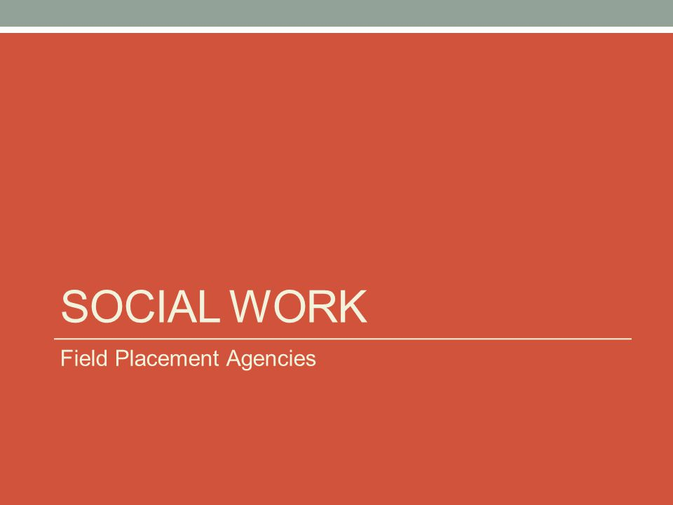 SOCIAL WORK Field Placement Agencies