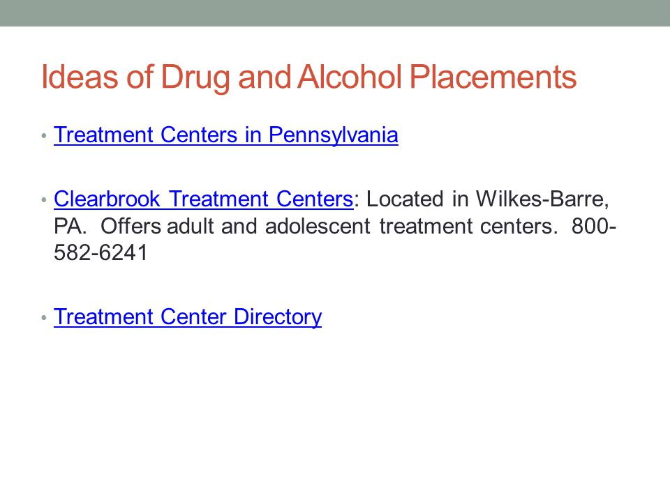 Ideas of Drug and Alcohol Placements Treatment Centers in Pennsylvania Clearbrook Treatment Centers: Located in Wilkes-Barre, PA.