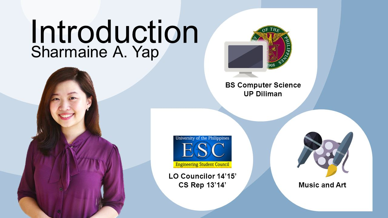 Introduction BS Computer Science UP Diliman LO Councilor 14'15' CS Rep 13'14' Music and Art Sharmaine A.
