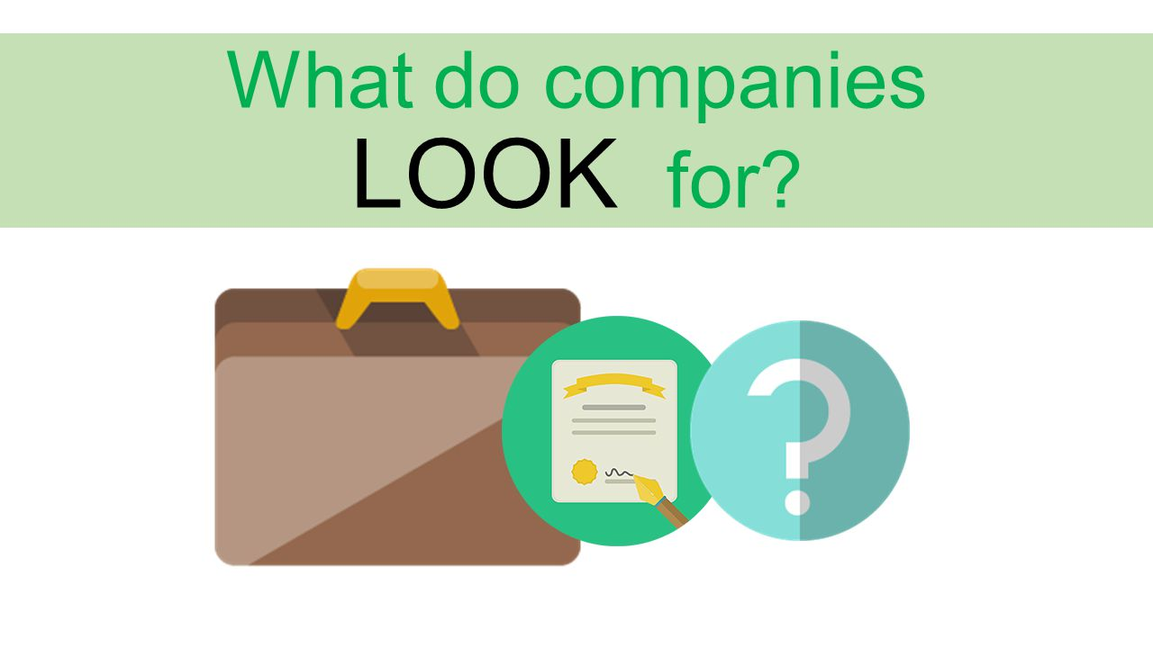What do companies LOOK for?
