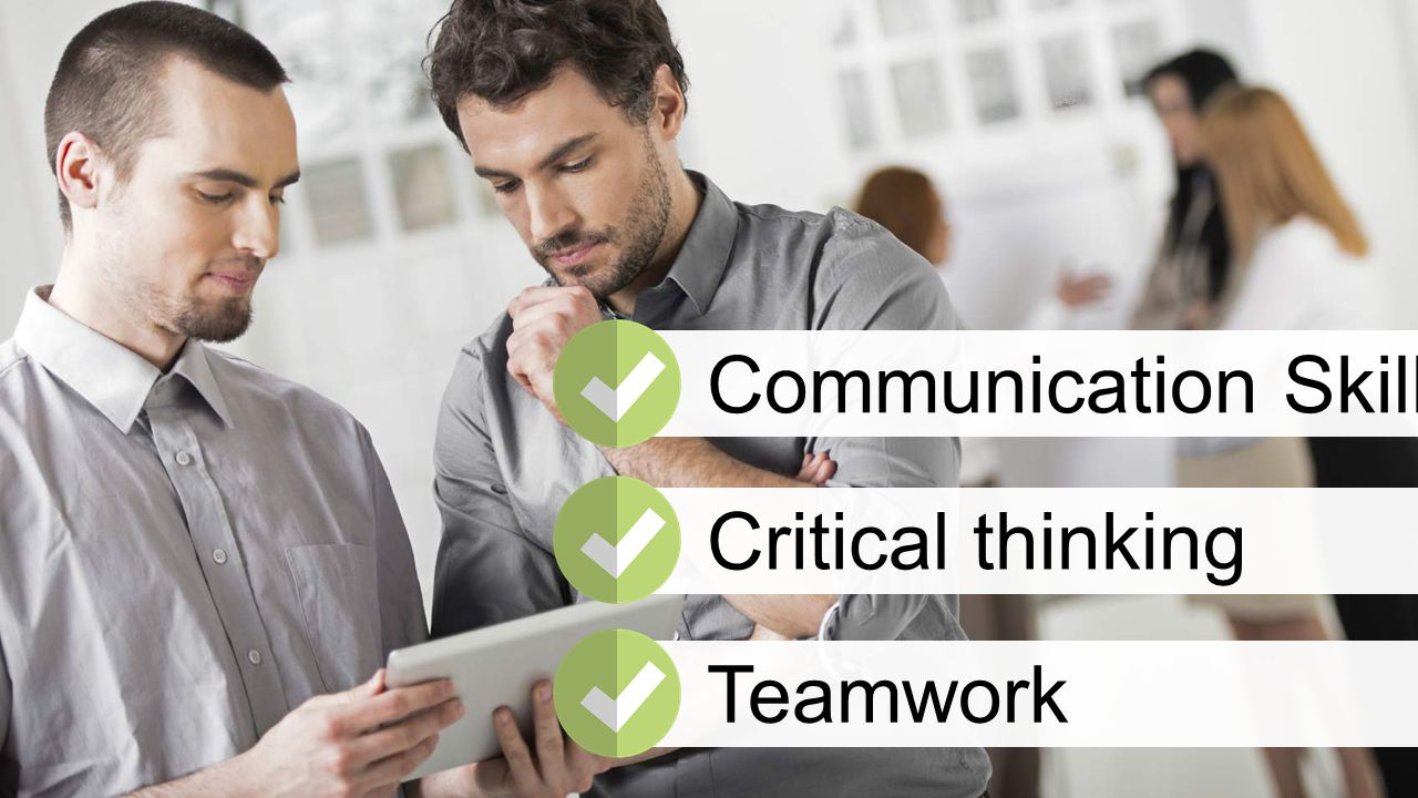 Communication SkillsCritical thinkingTeamwork