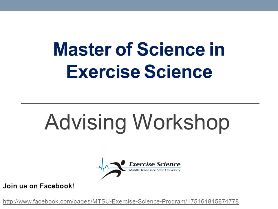 Master of Science in Exercise Science Advising Workshop Join us on Facebook.