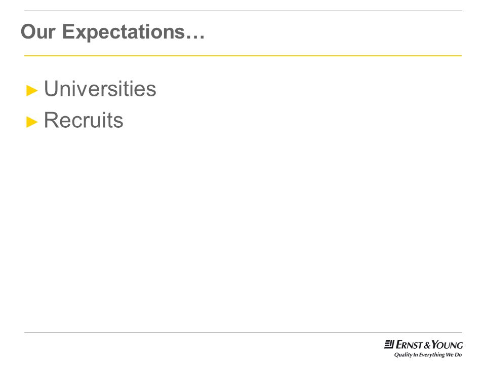 Our Expectations… ► Universities ► Recruits