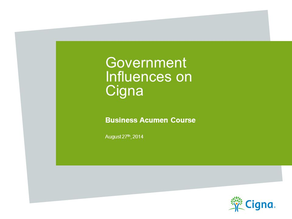 Government Influences on Cigna Business Acumen Course August 27 th, 2014