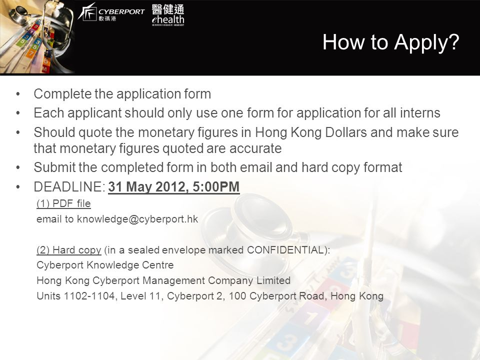 How to Apply? Complete the application form Each applicant should only use one form for application for all interns Should quote the monetary figures