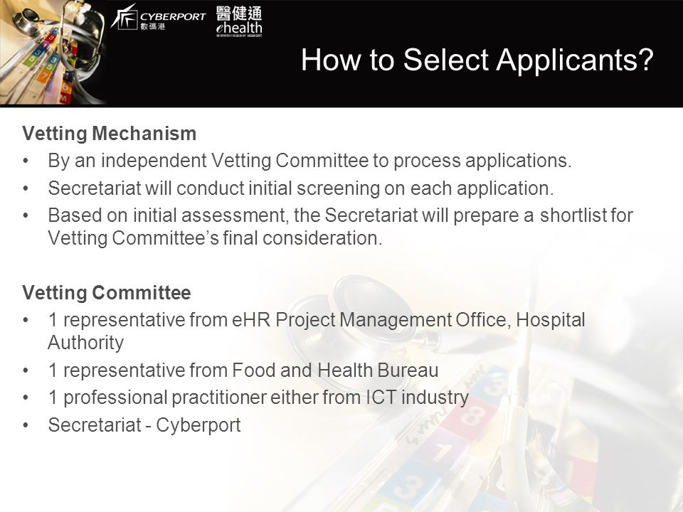 How to Select Applicants? Vetting Mechanism By an independent Vetting Committee to process applications. Secretariat will conduct initial screening on