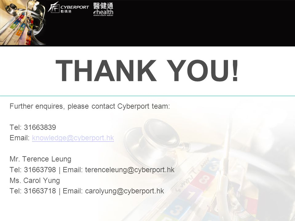 THANK YOU! Further enquires, please contact Cyberport team: Tel: 31663839 Email: knowledge@cyberport.hkknowledge@cyberport.hk Mr. Terence Leung Tel: 3
