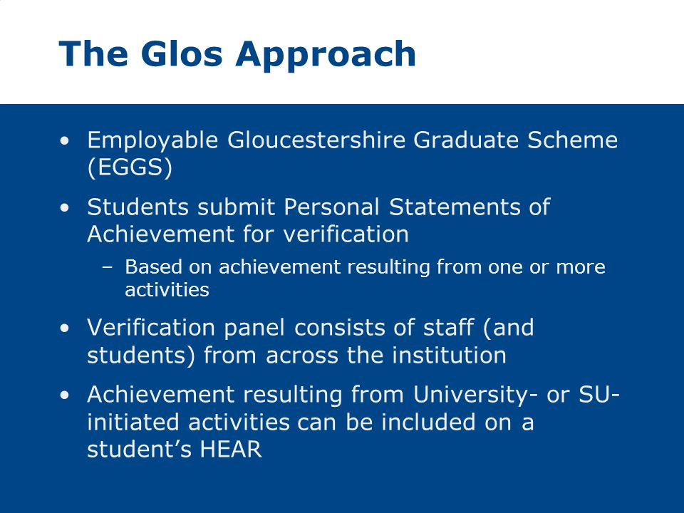 The Glos Approach Employable Gloucestershire Graduate Scheme (EGGS) Students submit Personal Statements of Achievement for verification –Based on achi
