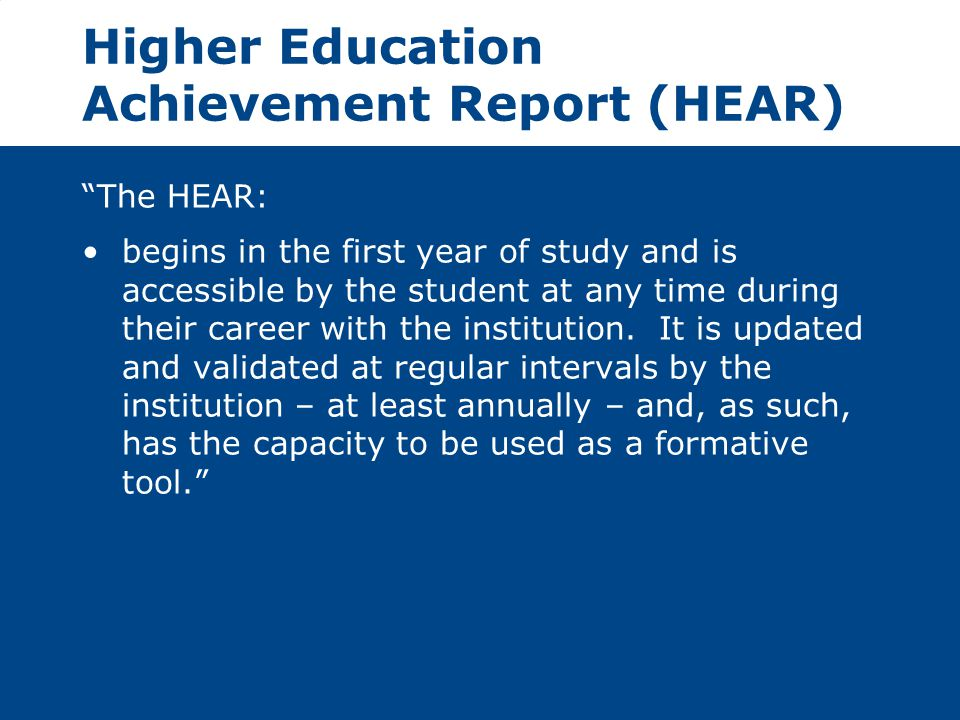 "Higher Education Achievement Report (HEAR) ""The HEAR: begins in the first year of study and is accessible by the student at any time during their care"