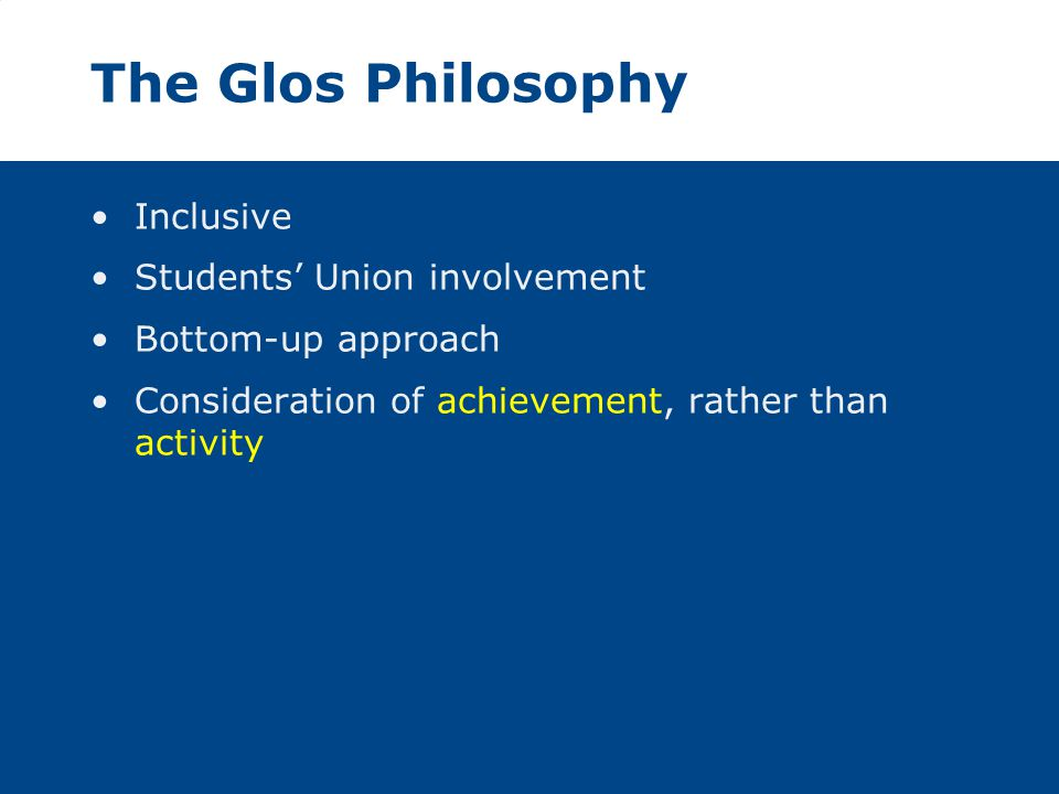 The Glos Philosophy Inclusive Students' Union involvement Bottom-up approach Consideration of achievement, rather than activity