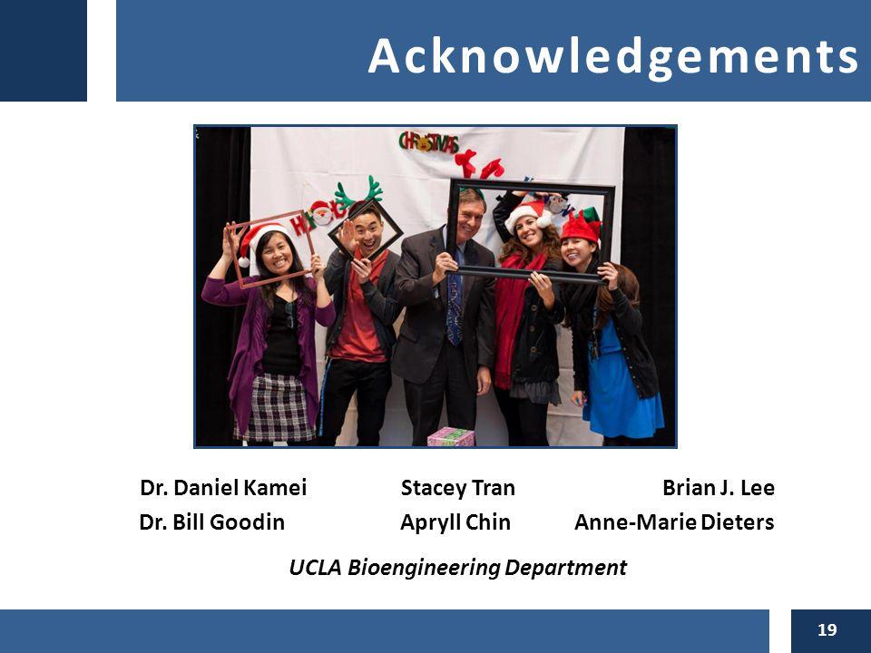 Acknowledgements Dr.Daniel KameiStacey TranBrian J.
