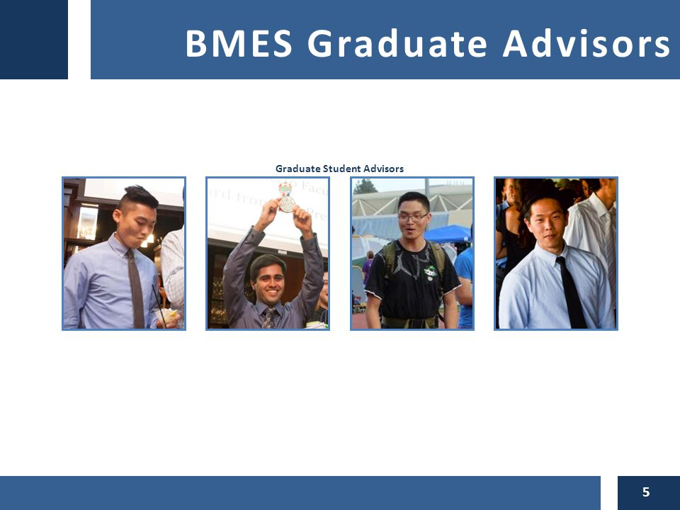 BMES Graduate Advisors 5 Graduate Student Advisors