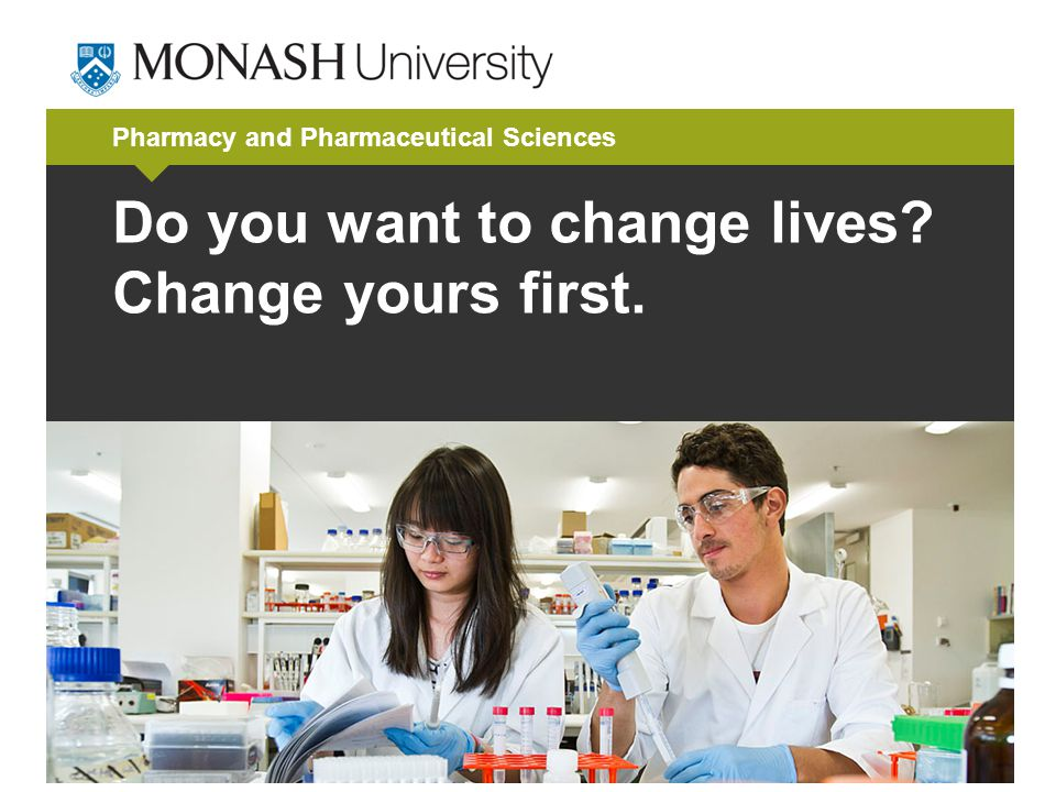 Pharmacy and Pharmaceutical Sciences Do you want to change lives? Change yours first.