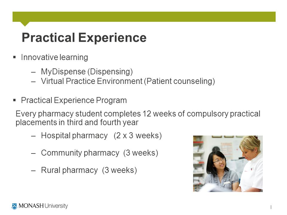 Practical Experience  Innovative learning –MyDispense (Dispensing) –Virtual Practice Environment (Patient counseling)  Practical Experience Program