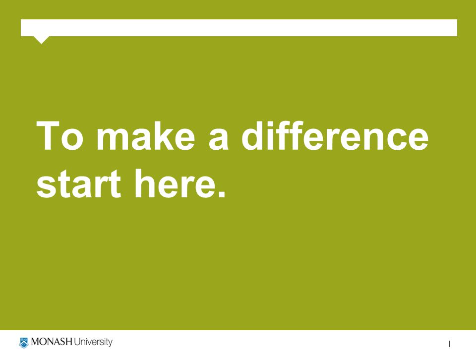 To make a difference start here.