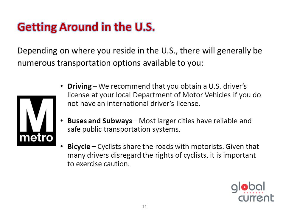 Depending on where you reside in the U.S., there will generally be numerous transportation options available to you: Driving – We recommend that you o