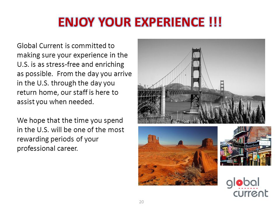 Global Current is committed to making sure your experience in the U.S. is as stress-free and enriching as possible. From the day you arrive in the U.S
