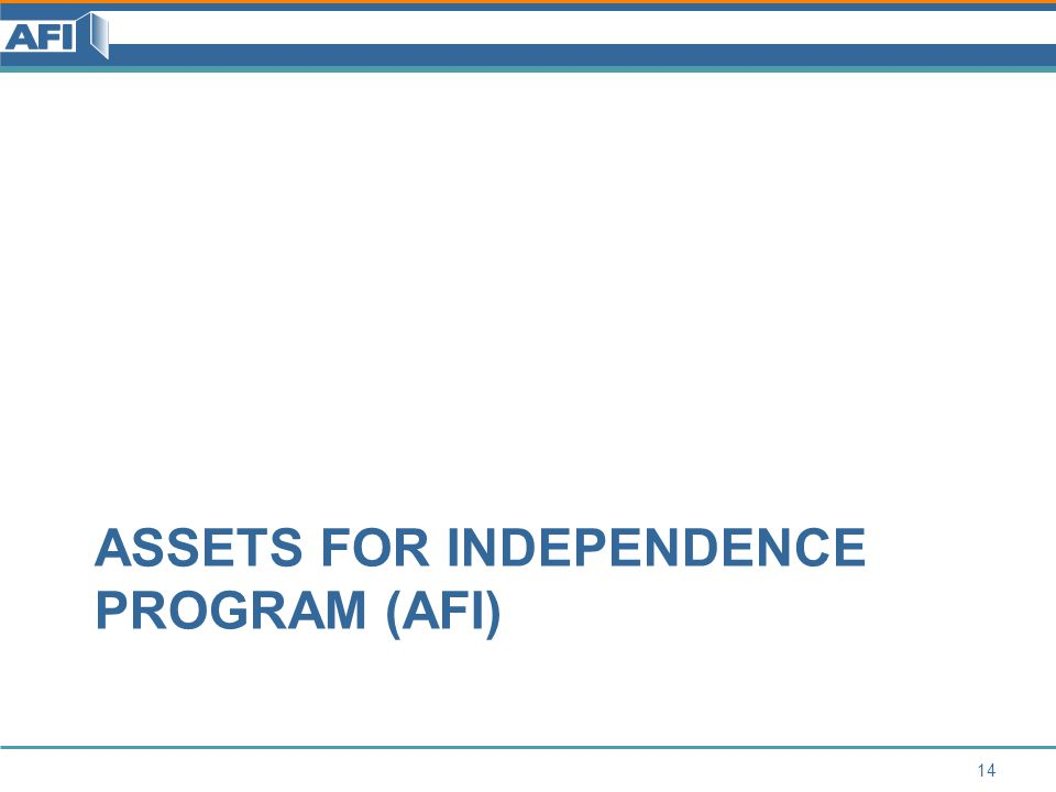 ASSETS FOR INDEPENDENCE PROGRAM (AFI) 14