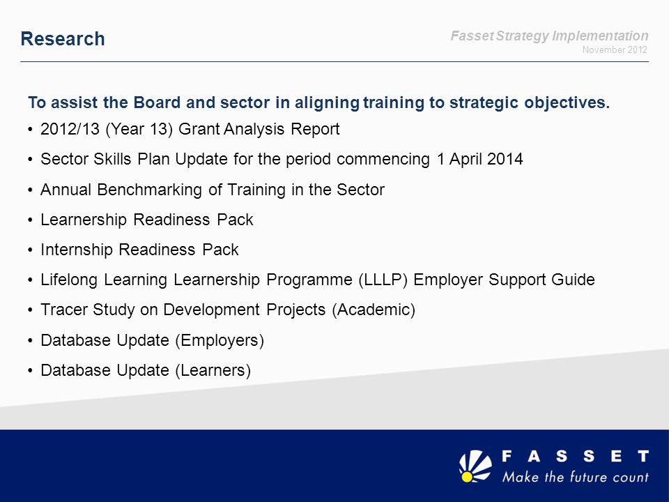 Fasset Strategy Implementation November 2012 Research To assist the Board and sector in aligning training to strategic objectives.
