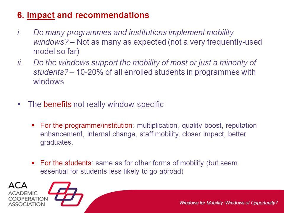 Windows for Mobility: Windows of Opportunity? 6. Impact and recommendations i.Do many programmes and institutions implement mobility windows? – Not as