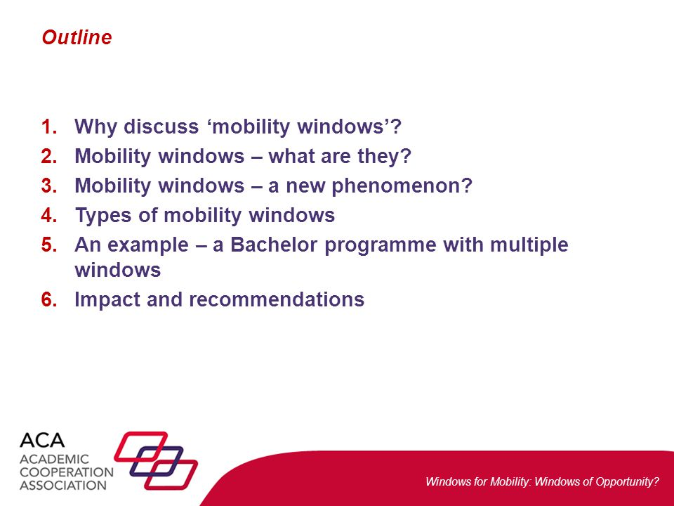 Windows for Mobility: Windows of Opportunity? Outline 1.Why discuss 'mobility windows'? 2.Mobility windows – what are they? 3.Mobility windows – a new