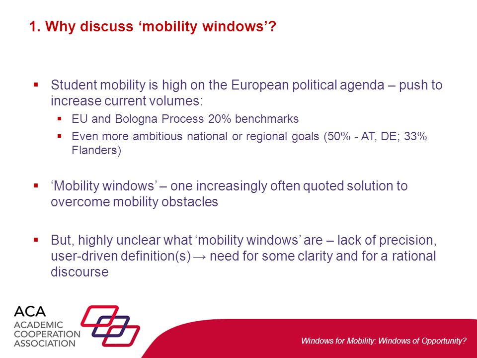 Windows for Mobility: Windows of Opportunity? 1. Why discuss 'mobility windows'?  Student mobility is high on the European political agenda – push to