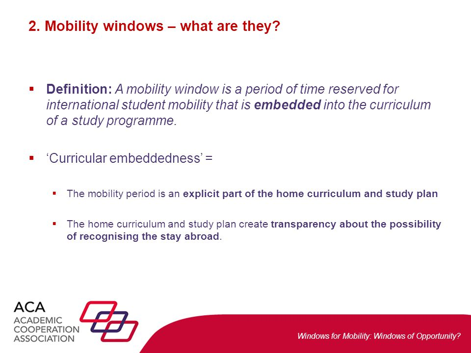 Windows for Mobility: Windows of Opportunity? 2. Mobility windows – what are they?  Definition: A mobility window is a period of time reserved for in