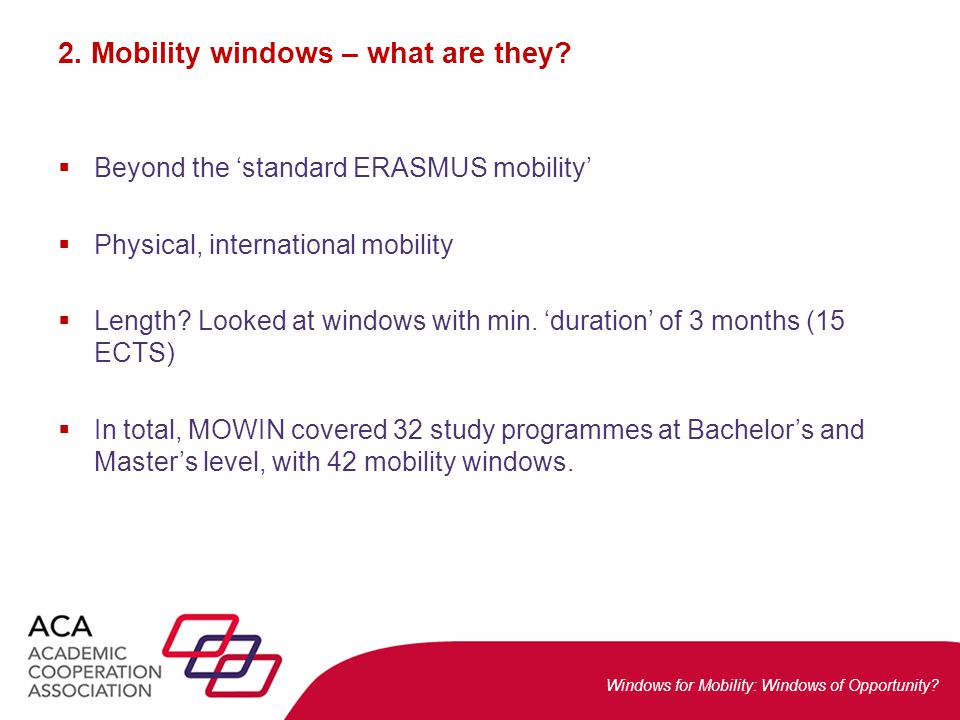 Windows for Mobility: Windows of Opportunity? 2. Mobility windows – what are they?  Beyond the 'standard ERASMUS mobility'  Physical, international