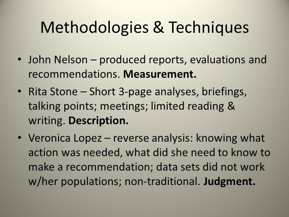 Methodologies & Techniques John Nelson – produced reports, evaluations and recommendations. Measurement. Rita Stone – Short 3-page analyses, briefings