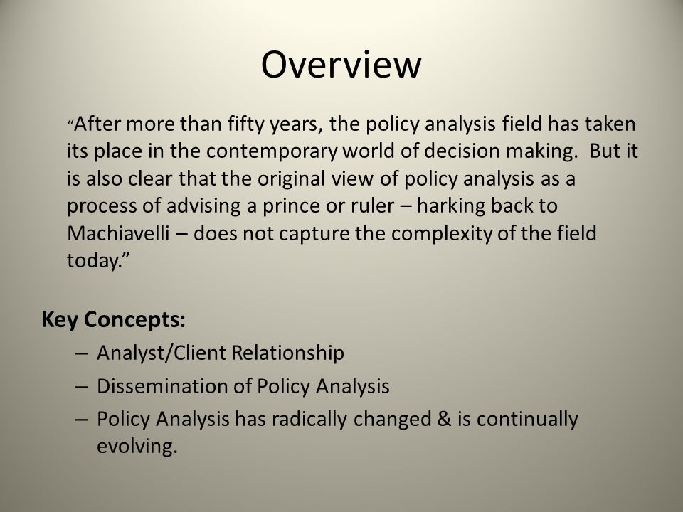 """Overview """" After more than fifty years, the policy analysis field has taken its place in the contemporary world of decision making. But it is also cle"""