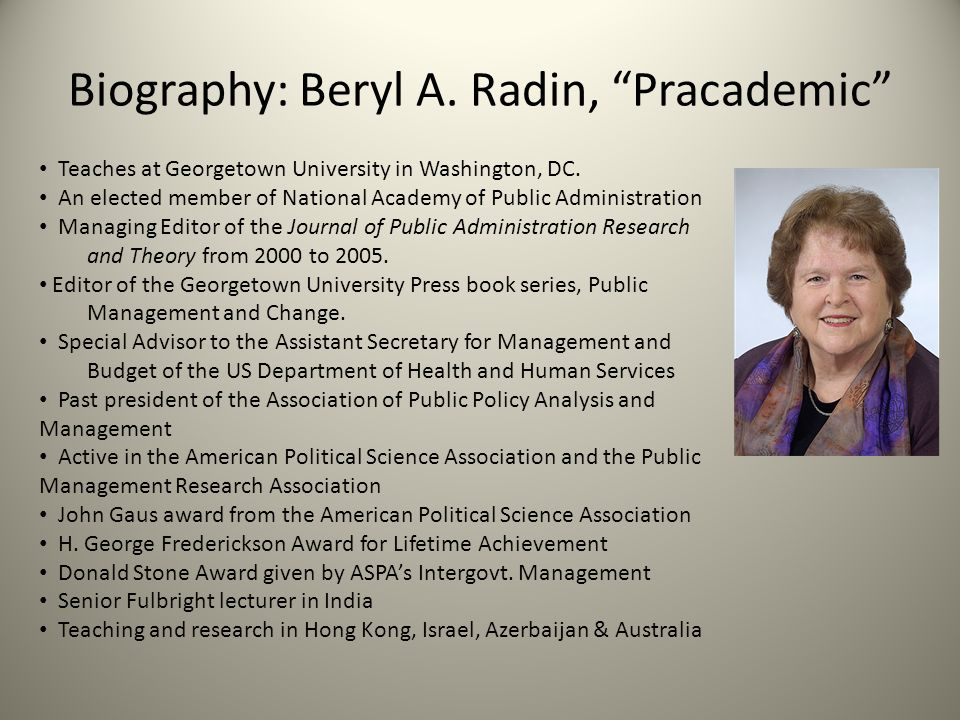 """Biography: Beryl A. Radin, """"Pracademic"""" Teaches at Georgetown University in Washington, DC. An elected member of National Academy of Public Administra"""