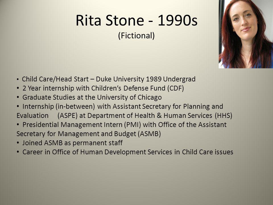 Rita Stone - 1990s (Fictional) Child Care/Head Start – Duke University 1989 Undergrad 2 Year internship with Children's Defense Fund (CDF) Graduate St