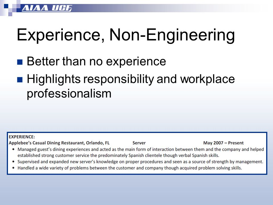Experience, Non-Engineering Better than no experience Highlights responsibility and workplace professionalism