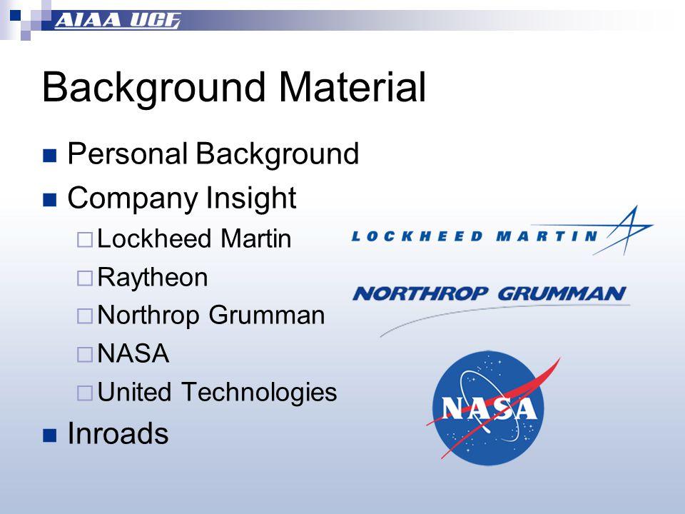 Background Material Personal Background Company Insight  Lockheed Martin  Raytheon  Northrop Grumman  NASA  United Technologies Inroads